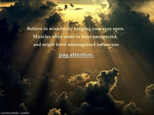 (via quote-book) Miracles happen when you believe! :)