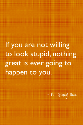 "designeriphone:  ""If you are not willing to look stupid, nothing great is ever going to happen to you."""