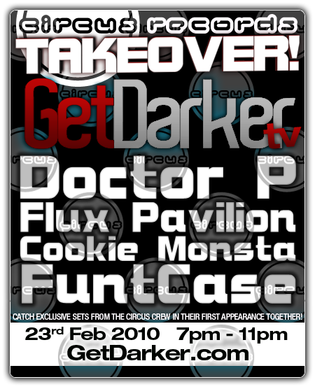 Circus Records takes over GetDarker.TV #37  Download each set: (right click save as)  Doctor P  Flux Pavilion  Cookie Monsta  FuntCase