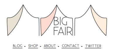 I redesigned the Big Fair blog. It is now the all-encompassing Big Fair website.