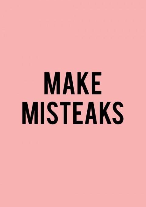 MAKE MISTEAKS