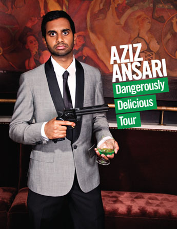 Aziz Ansari: Dangerously Delicious Tour My new standup tour! All new material. Presale for ALL shows (including west coast dates) on sale now. Get tickets here! Special Guest Openers ON ALL THE SHOWS: The Black Eyed Peas!!! UPDATE: The Black Eyed Peas have pulled out of ALL the shows due to scheduling conflicts and the fact that they were never informed about this at all.