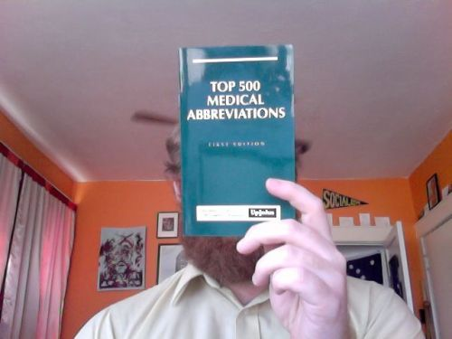 "New arrival: Top 500 Medical Abbreviations (first edition). This classic 1994 publication isn't as good as I was hoping. The abbreviations aren't ranked at all, as the title would seem to suggest; they're just alphabetized. A disappointing addition to the S. 12th library. Since the patsies at Upjohn didn't have the UGI fortitude to do it themselves, I'll take the liberty of selecting my own personal #1 top medical abbreviation: M/R/G. This stands for ""murmurs/rubs/gallops."" It relates to sounds that hearts make, so it is an extra-poetic medical abbreviation. The two heart-slashes around the ""r"" make it all the more poignant. My heart is always murmuring and rubbing and galloping for you, reader. Top medical abbreviation number two? BRBPR. (A loving heart murmur, as always, to Little Brown Mushroom.)"