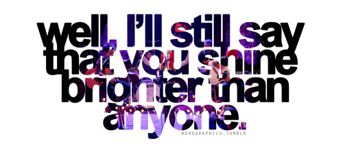 stephaniewang:  wordgraphics:  Brighter - Paramore Request for irrevocablyinlovewiththecitylightsDedicated to Melissa   :) I'll reblog everything and anything Paramore :)