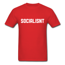 "Confuse everyone with topical ""Socialisnt"" shirt. These are dangerous times we live in, people. Gone is the united, happy-go-lucky America of the George W. Bush administration. The time has come to make a decision: are you a social-IS-t or a social-ISNT? Granted, it's not exactly clear what the precise message of this shirt is—but worrying about that means the terrorists win. Just know that the only reason you wouldn't buy this shirt is because you hate America.  Available in ""I want my country back"" Red or ""red, white and"" Blue (""white"" being the assumed skin-tone of the wearer)."