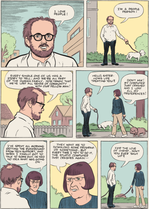 "Daniel Clowes' Wilson: Reading this now and loving it. ultrabrilliant:  Wilson / Daniel Clowes (via ohfrak) ""Meet Wilson, an opinionated middle-aged loner who loves his dog and quite possibly no one else. In an ongoing quest to find human connection, he badgers friend and stranger alike into a series of one-sided conversations, punctuating his own lofty discursions with a brutally honest, self-negating sense of humor."" Released April 27 2010.  (via catbird)"