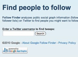 Google Helps You Find People to Follow on Twitter  If you've already had your fill of Twitter news today — too bad — Google  is out with yet another Twitter-related  feature, this time releasing Google  Follow Finder to help you discover new people to follow.