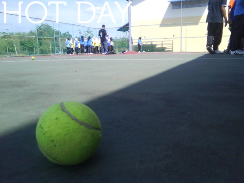 Tennis at 3pm. What the hell. Damn Hot!