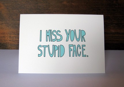 I MISS YOUR STUPID FACE folded note card by nearmoderndisaster