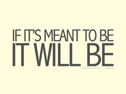 (via insidemyuniverse) If it's meant to be, It will be. :)