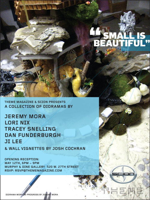 "May 12th, 6-9pm: ""Small is Beautiful"" featuring Wall Vignettes by Josh Cochran, presented by @Theme_Magazine & @Scion. A collection of dioramas by Jeremy Mora, Lori Nix, Tracey Snelling, Dan Funderburgh, and Ji Lee. Opening Reception:May 12th, 6-9pmMurphy & Dine gallery520 W. 27th St.RSVP@thememagazine.com"