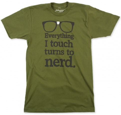 "tastefuldisfunction:  ""Everything I touch turns to nerd."""
