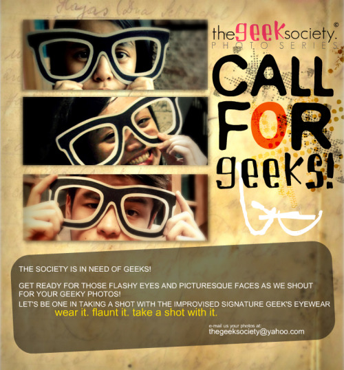 share your photos and be part of the society: thegeeksociety@yahoo.com