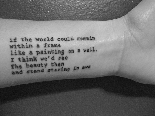 brighton-tattoo:  (via wrist tattoos)  If the world could remain within a frame like a painting on a wall, I think we'd see the beauty then and stand staring in awe.