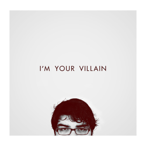 I'm Your Villain.   I'm Your Villain by Franz Ferdinand, gotta love that song.