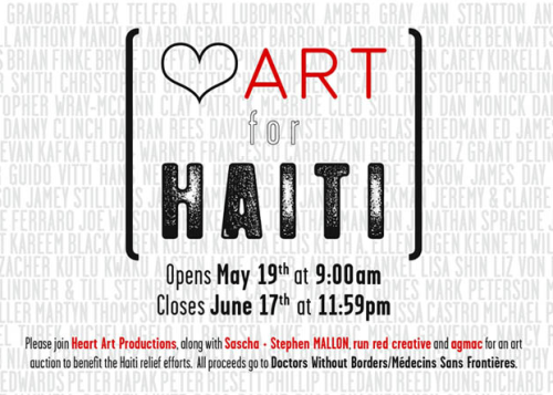 Heart for Haiti: Art auction, all proceeds go to Doctors Without Borders/Médecins Sans Frontières. Featuring work by: Tatiana Arocha, Kareem Black, Tristan Eaton, Yuko Shimizu, Michael Turek, and Stephen Wilkes