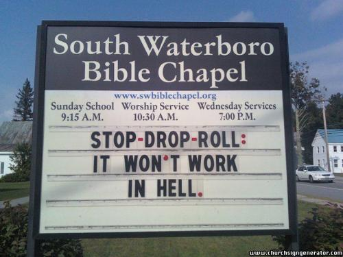 "Church sign: ""Stop-Drop-Roll: It Won't Work In Hell"""