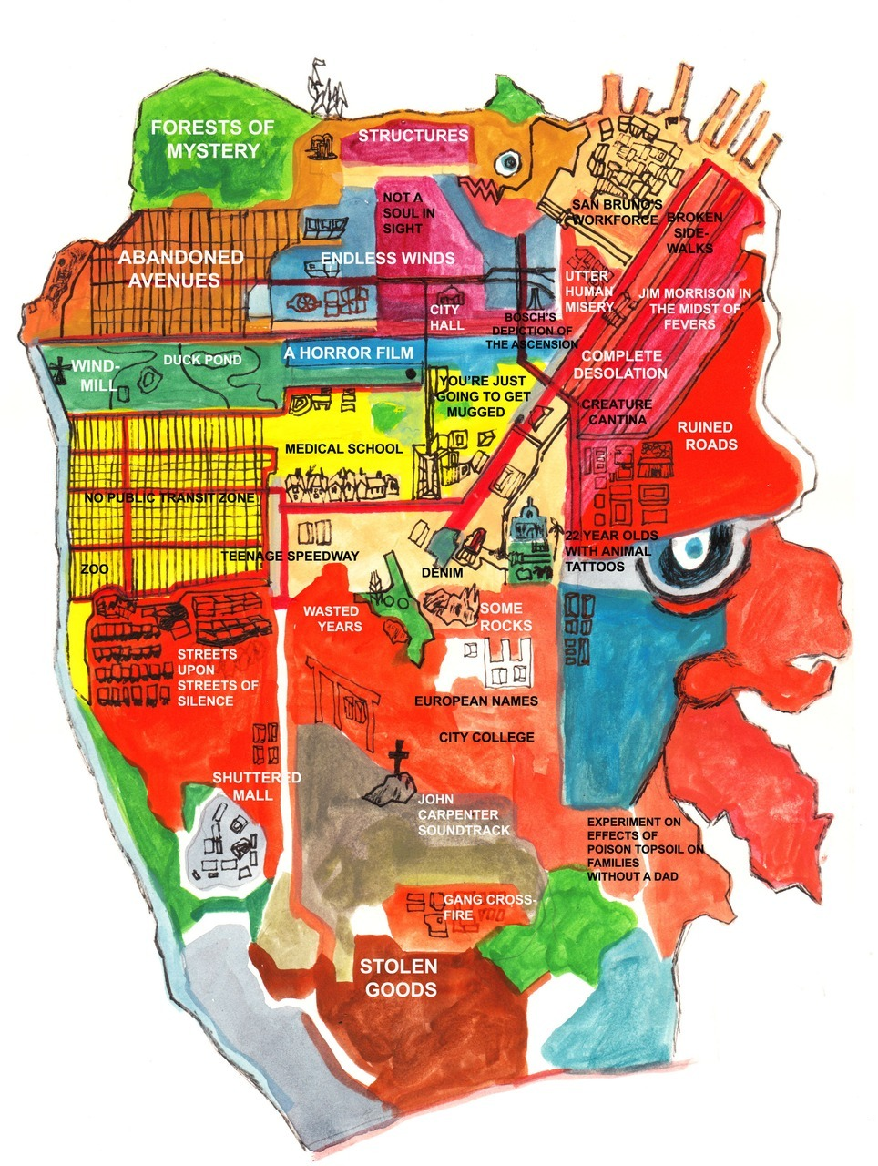 "trella:  mapsontheweb:  San Francisco alternative map (via whenthennow)  I live in the block entitled ""Medical School"" however I don't think that fits my neighborhood's vibe. It's more of an ""angry hippies"" type of place. At least they highlighted the Duck Pond in Golden Gate park. ^^  I live kind of at the intersection of ""gang cross fire"" and ""stolen goods"". Sounds about right."
