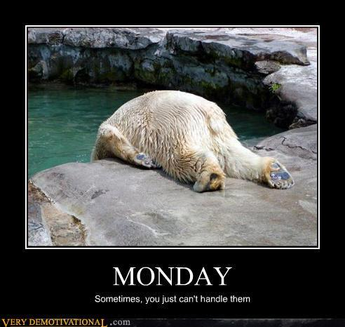 Lunes… MONDAY - Very Demotivational - The Demotivational Posters Blog