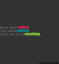 brokenrainbows:  chocolatesmile:  Trust God can do everything. :D