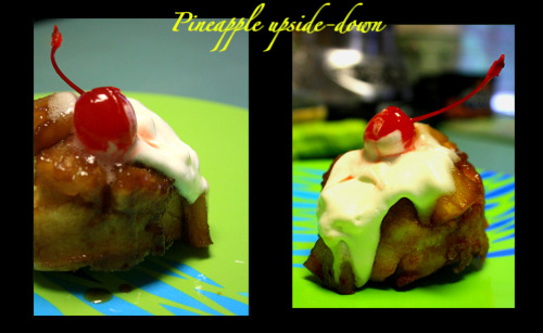 Pineapple Upside-Down Cupcakes. They were so delicious with whipped cream and a cherry on top! :]