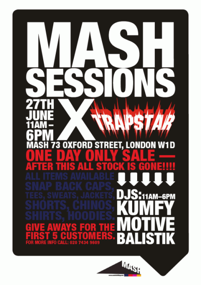 kelseyfenton:  Anyone who's been to one of the Mash sessions know's how immense they are. This time Mash are teaming up with the masssiveee street wear label Trapstar to bring you a one day sale. 27th June 2010. 11AM - 6PM. Mash Clothing Store. Oxford Street. West London. W1D 1.