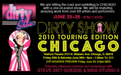 I'll be heading back to my old town of Chicago the weekend of June 25th   for the very first Dirty Show held in Chicago. I will be a featured   artist and will also be giving one of my popular lecture/slideshows  (info below).  This will mark my first time back to the city that forged  my  photographic style in 11 years. DIRTY SHOW CHICAGOFri, June 25th &  Sat, June 26th 8pm-1:30am - $10 Admission   (VIP ADVANCE PREVIEW Friday, June 25, 6-8pm  $25) Viaduct Theatre, 3111 N.  Western Ave, Chicago IL, 60618 Extensive information and tickets available at www.dirtyshow.org __________________________________________________________ Dirty Show STEVE DIET GOEDDE SLIDESHOW LECTURE | Sat,  June 26  at  1:00pm • Steve Diet Goedde Lecture - 1:00pm - 2:00pm:  $10.00 Chicago   native & world-renowned erotic photographer Steve Diet  Goedde  presents a slideshow of his work with live commentary. He will  discuss  the roots of his fetish work while living in Chicago in the  1990s &  his Los Angeles migration.  Q&A is encouraged during  the  presentation on everything from technical to aesthetic issues. • Studio X Lecture - 2:00pm - 3:00pm: $10.00 New York  photographer, and new Detroit native, Miss Studio-X will give  lessons on  how to shoot models. The lesson will touch on topics such as  how to  find  models, studio & natural lighting, wardrobe, posing,  set design,  location work, and other set techniques. Artist profile at http://www.modelmayhem.com/studiox  • Studio X Model Workshop - 3:00pm - 5:00pm: $80.00 |  The Studio X workshop will provide you with access to more than one   model. The models will have outfits ready by GirdleBound, and some will   have latex or vintage lingerie/pin-up outfits. Hot lights and studio   lights will be available at multiple shooting stations. Our goal is for   you have some great new additions to your portfolio, and we will create   the environment to achieve this. The models are very friendly,   experienced and professional, and Miss Studio-X's teaching style is very   visual, open minded, and encouraging. Our workshops are fun and  upbeat.  It's a pin-up extravaganza!Lectures and workshops will be held at the Viaduct Theatre, 3111  N.  Western Ave, Chicago IL, 60618