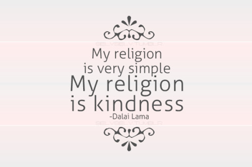 quote-book:  My religion is very simple. My religion is kindness.- Dalai Lama