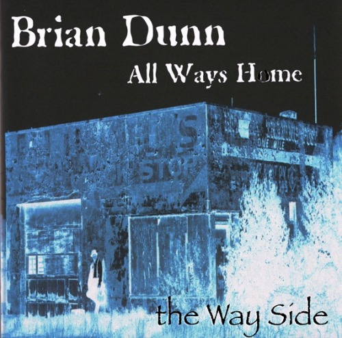 All Ways Home - The Way Side: The dual CD All Ways Home Album (The Home Side & Way Side) are available for purchase for $15 including shipping email us at theBrianDunn@me.com! Available on iTunes Available on Amazon Available on eMusic Available on Last.fm