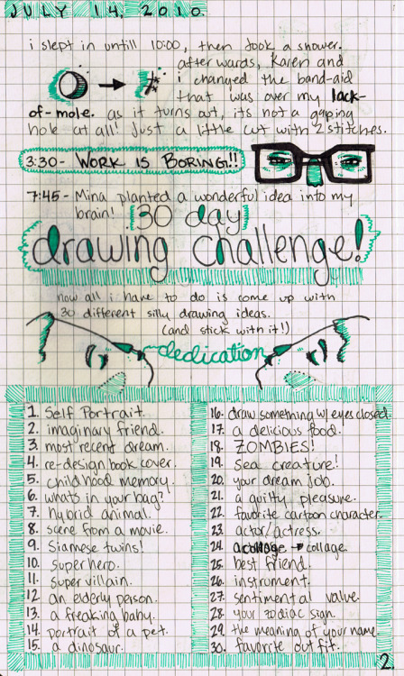 (via ambird) I have decided to take on this challenge (starting tomorrow) put together by the ever so talented ambird. I suggest you all attempt it too and while you're at it check out ambird's art out (I've been a fan for quite a while now and I must say I squealed a bit when I stumbled upon and found out she had a tumblr.) Do it, do it, do it!