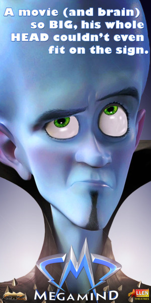 "New MegaMind sign for Eagle 7 Theatre. At first, I thought the requested dimensions for the sign were gonna be a hindrance, since it's kinda tall & thin. But then, I decided to USE that ""limitation"" to poke fun at the character himself. That line of thinking worked out well."