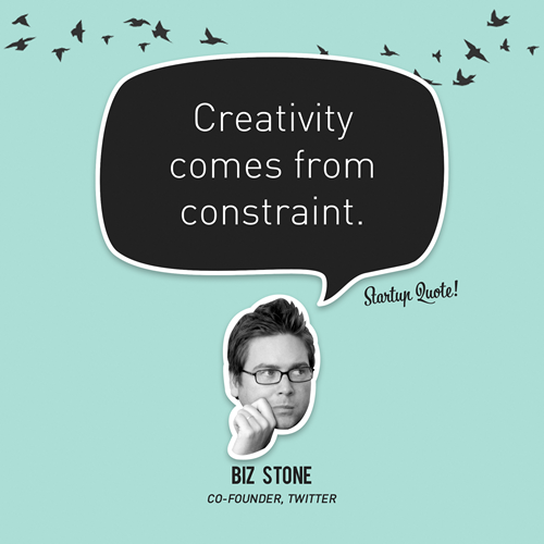 hatespinnerbait:  startupquote:  Creativity comes from constraint. - Biz Stone
