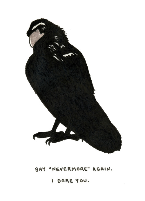 "say ""nevermore"" again. i dare you."