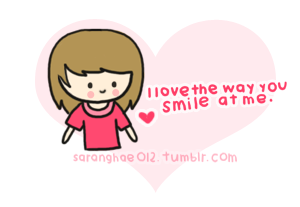 I love the way you smile at me :]