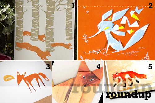 Roundup of foxy foxes: birch foxes letterpress card by pearl marmalade 2010 calendar by happy meat hello (card) by monkey mind design 09 origami card by nina martell orange fox is orange greeting card by hello heath Foxes make me think of … internet browsers disney films hunting detective garb pipes mid-century modern What type of images do you conjure up when thinking of foxes?