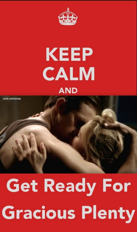 fuckyeahsvmuniverse:   KEEP CALM AND GET READY FOR GRACIOUS PLENTY!