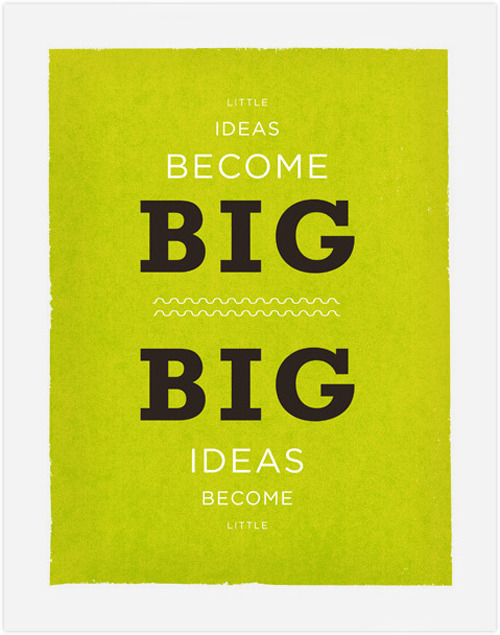 "jonathanmoore:  Little & Big Ideas Little ideas become big.  Big ideas become little. Portland based designer Frank Chimero created a series of inspirational design posters on the design process.  If you're not yet following Frank on Tumblr I recommend you follow his ""curiosity, questioning, and answering, done through the lens of design""."