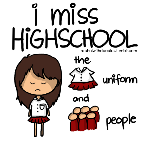 I miss highschool—the uniform and the people. :'(