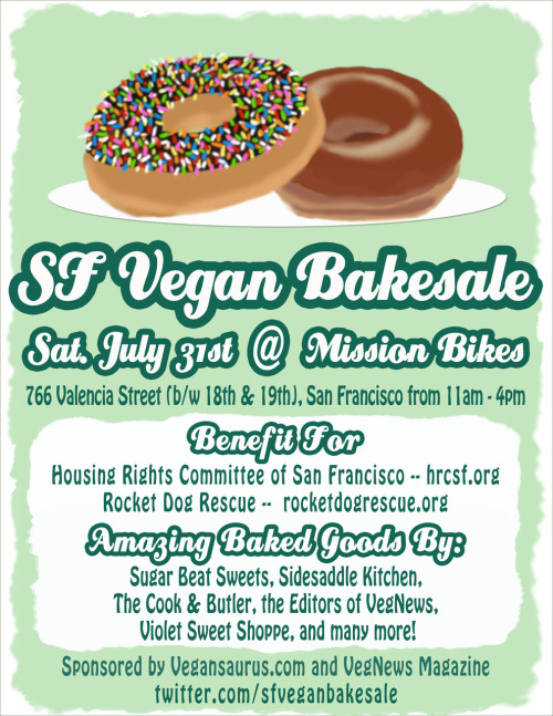 SF Vegan Bakesale is THIS SATURDAY!! 11-4 in front of Mission Bicycle on Valencia! Are y'all ready for this!? You better be because we're raising money for two amazing causes, Rocket Dog Rescue & The Housing Rights Committee of San Francisco. So come eat your weight in vegan donuts, cupcakes, pie, cake pops (what are those!? you're about to find out but it might involve cake on a stick YES PLEASE), raw treats, gluten-free goodies, and dog biscuits! Seriously, WE HAVE IT ALL. See your hot asses on Saturday! OH ALSO: There will be adoptable dogs from Rocket Dog Rescue on the scene! Puppies + cake + bikes = UNBEATABLE COMBO.