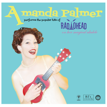 Amanda Palmer Performs The Popular Hits Of Radiohead On Her Magical Ukulele, the whole album available for 84¢.