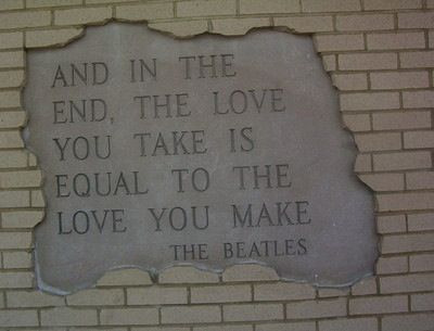 "lovequotesrus:  ""And in the end, the love you take is equal to the love you make."""