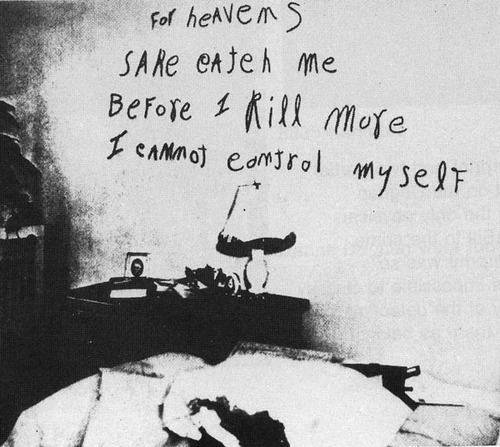 Note written in lipstick by serial killer William Heirens in the crime scene where he killed Frances Brown (her own apartment). Known as The Lipstick Killer, he also killed 2 more people in Chicago, including a 6 year old girl, who dismembered and hid the parts in different places. He was 17 and got a life sentence in 1946, now he's 81 and still in prison.