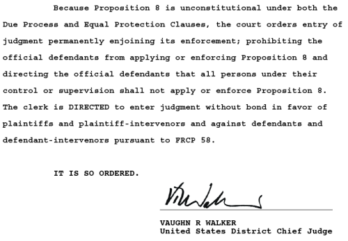thedailywhat:  Declaration of the Day: The key portion of Federal Judge Vaughn Walker's ruling in the case of Perry v. Schwarzenegger. So let it be written. So let it be done. [ slog / andrearosen.]  (via loveallthis)