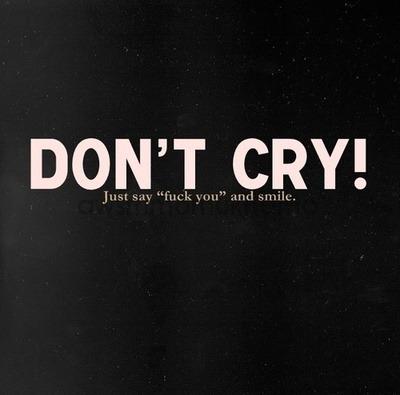 """half-hypnotic:  Não chore, diga """"foda-se"""" e sorria."""