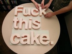 //LOB// I. want. this. cake.