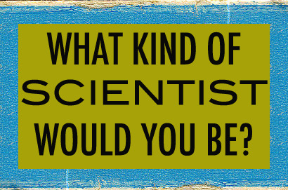 canisfamiliaris:  Quiz: What Kind of Scientist Would You Be? Scientifically accurate and verified by someone who once saw a picture of Albert Einstein, our first quiz is crucial to determine your future as a scientist.  Mad, mwahahaha >:)
