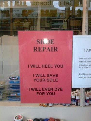 SHOE REPAIR I will heel you I will save your sole I will even dye for you  (thx to imgfave)