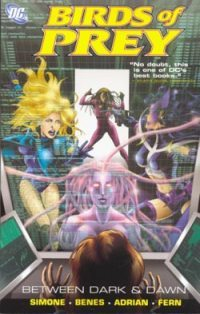 Birds of Prey: Between Dark & Dawn tpb contains issues #69-75 and was written by Gail Simone with art by Ed Benes, Ron Adrian, and Jim Fern.