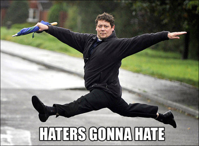 Haters gonna hate (via ireblogfunnythings:liveandloove)
