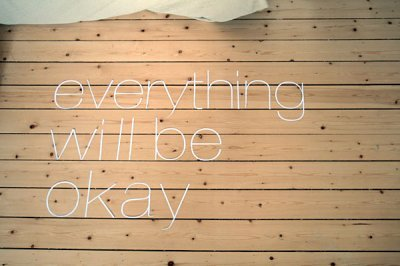 makeamiraclehappen:  Everything will be okay in the end, if it's not okay.. it's not the end.